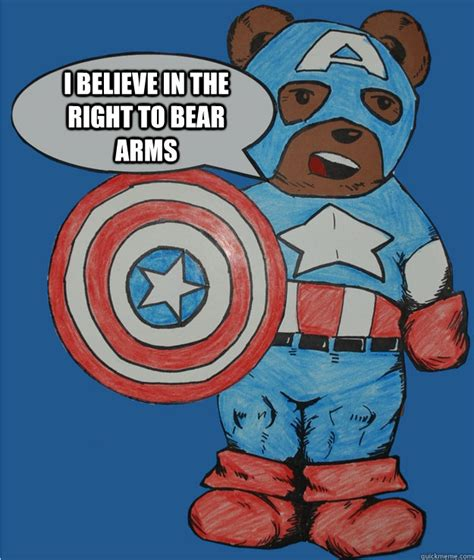 Right To Bear Arms Meme - i believe in the right to bear arms captain abearica quickmeme