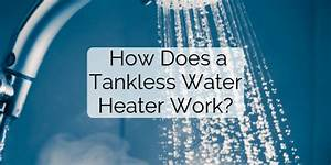How Does A Tankless Water Heater Work  A Guide To Going