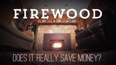 firewood  save  money homesteady