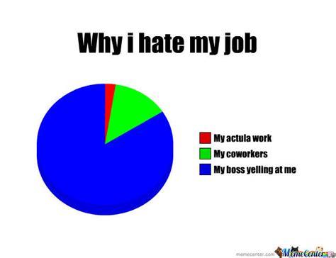 I Hate Work Memes - why i hate my job by recyclebin meme center
