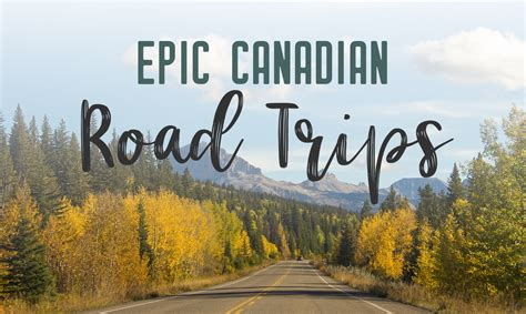 Epic Road Trips In Canada You Need To Take My Wandering