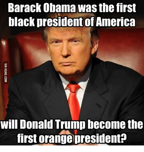 President Trump Memes - barack obama was the first black president of america will donald trump become the first orange