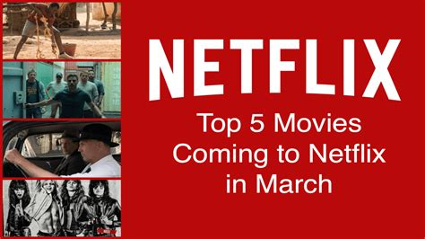 Top 5 Movies Coming To Netflix In March 2019