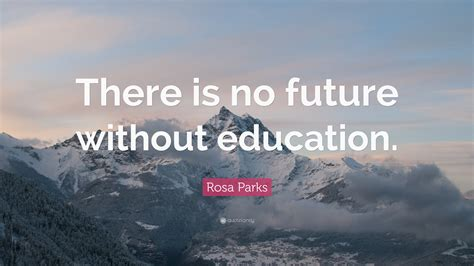 rosa parks quote    future  education