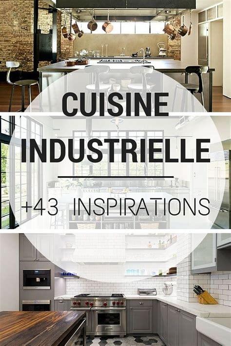 deco cuisine style industriel cuisine industrielle 43 inspirations pour un style