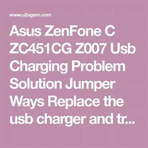 Asus Zenfone C Zc451cg Z007 Usb Charging Problem Solution