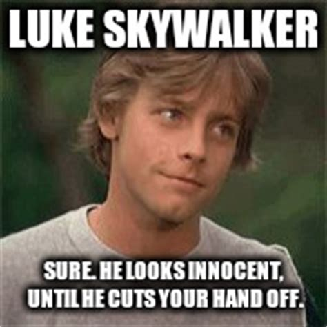 Luke Skywalker Meme - sure he looks innocent imgflip