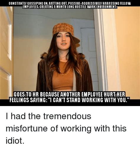 Passive Aggressive Memes - constantly gossiping on ratting out passive aggressively harassing fellow employees creating a
