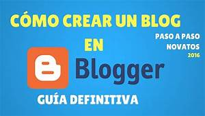 C U00f3mo Crear Un Blog Gratis En Blogger