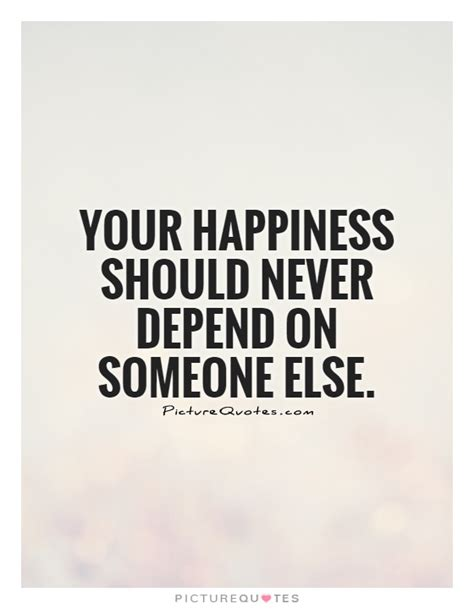 Quotes About Depending On Yourself For Happiness