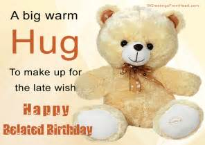 happy belated birthday greeting a big warm hug to make up for the late wish