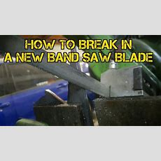 Tfs How To Break In A New Band Saw Blade Youtube