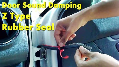 Car Door Sound Damping With Z Type Rubber Seal Diy