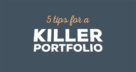 5 Tips For A Killer Portfolio