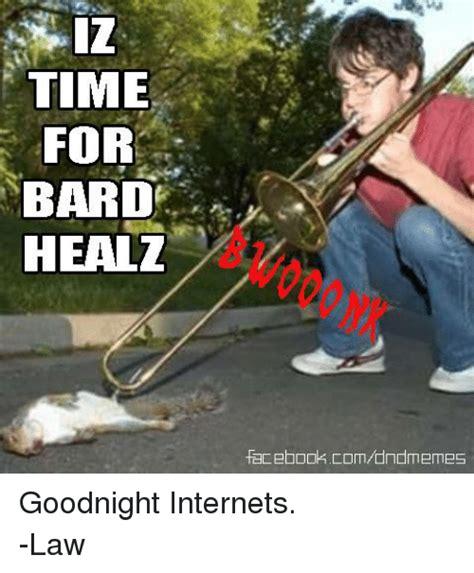 D D Bard Memes - time for bard healz facebookcomdn memes goodnight internets law facebook meme on sizzle