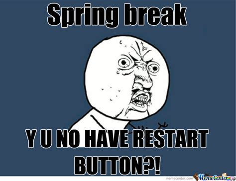 Spring Break Over Meme - spring break by david12222 meme center