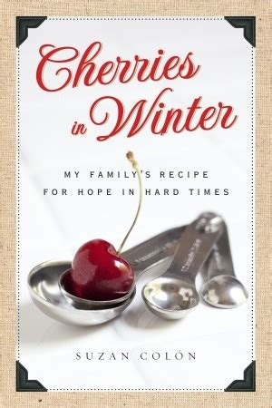 cherries  winter  familys recipe  hope  hard times  suzan colon reviews
