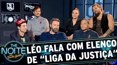 Léo Lins Entrevista O Elenco De 'liga Da Justiça' The