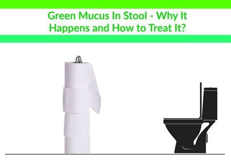 Green Mucus In Stool Why It Happens And How To Treat It