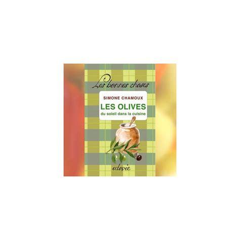 du soleil dans la cuisine les olives du soleil dans la cuisine chamoux