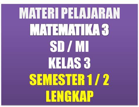 Berikut ini rangkuman atau ringkasan materi ips kelas 6 sd/mi selengkapnya. Materi Pelajaran Matematika Kelas 3 SD/MI Semester 1/2