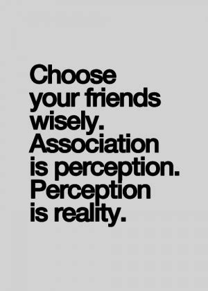 pick and choose your friends wisely quotes