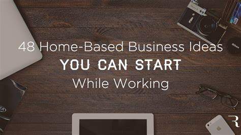 home based business ideas   start  working