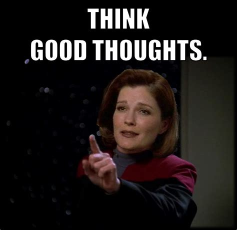 Star Trek Voyager Meme - think good thoughts star trek voyager captain kathryn janeway startrek voyager captain