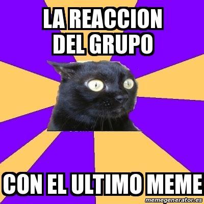 Anxiety Cat Meme Generator - meme anxiety cat la reaccion del grupo con el ultimo meme 20683310