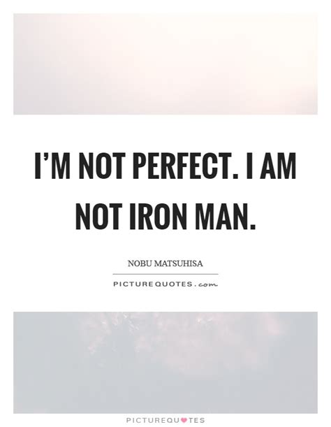 Im Not Perfect Guy Quotes