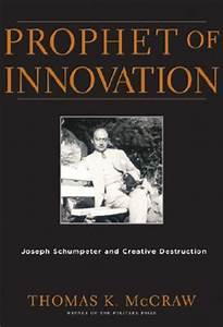Prophet of Innovation: Joseph Schumpeter and Creative ...
