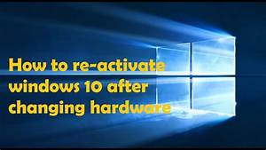 Guide  U0026 Help  Reactivating Windows 10 After A Hardware
