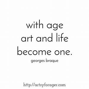 """""""With age, art and life become one."""" --Georges Braque # ..."""