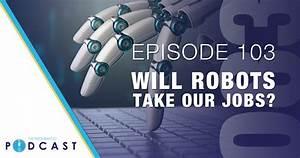 Episode 103: Will Robots Take Our Jobs?