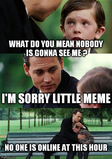 Sad No Meme - the sad story of many memes hope em to have a happy ending imgflip