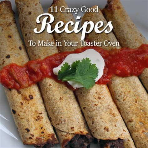 toaster oven lunch ideas 11 recipes to make in your toaster oven