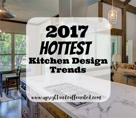 2017 kitchen trends upright and caffeinated