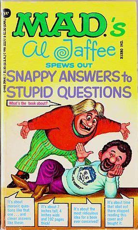 al jaffee spews  snappy answers  stupid questions
