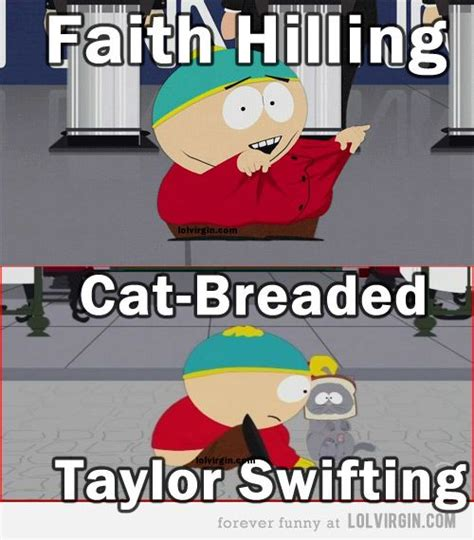 Faith Hill Meme - faith hilling or cat breaded taylor swifting or south park on memes can this show get any