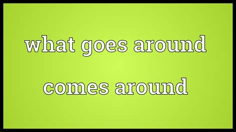 What Goes Around Comes Around Quotes Origin