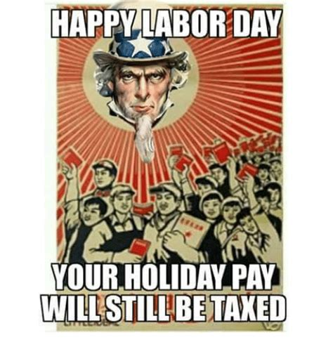 Labor Day Memes - happy labor day your holiday pay will still be meme on ballmemes com