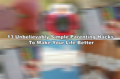 13 Unbelievably Simple Parenting Hacks To Make Your Life