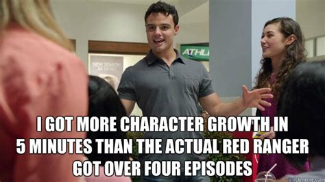 Ranger School Meme - i got more character growth in 5 minutes than the actual red ranger got over four episodes pr