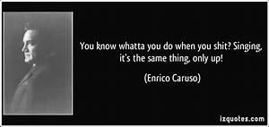 You know whatta... Enrico Caruso Quotes