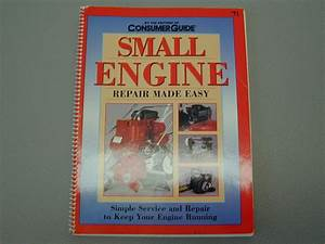 71 Consumer Guide Small Engine Repair Made Easy Manual