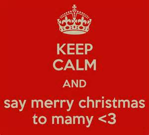 keep calm and say merry to mamy