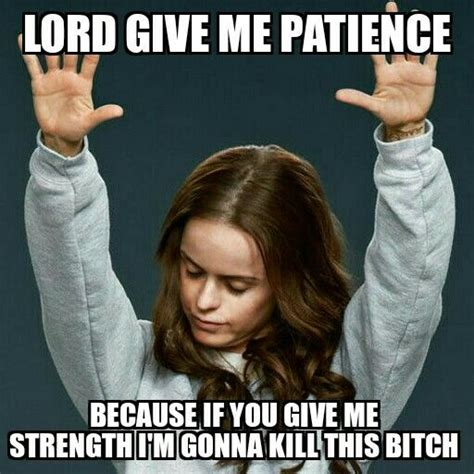 Oitnb Meme - lord give me patience oitnb oitnb meme funny finds pinterest patience meme and lord