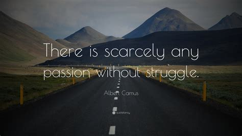 albert camus quote   scarcely  passion