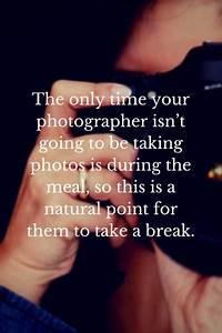 do i need to feed my wedding photographer With i need a photographer for my wedding