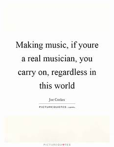 Making music, i... Real Musicians Quotes